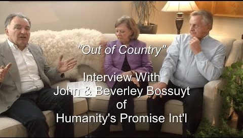 """Out of Country"" - Interview with John & Beverley Bossuyt of Humanity's Promise Int'l"